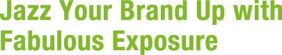 Jazz Your Brand Up with Fabulous Exposure